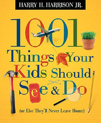 1001 Things Your Kids Should See & Do By Harrison, Harry H., Jr.